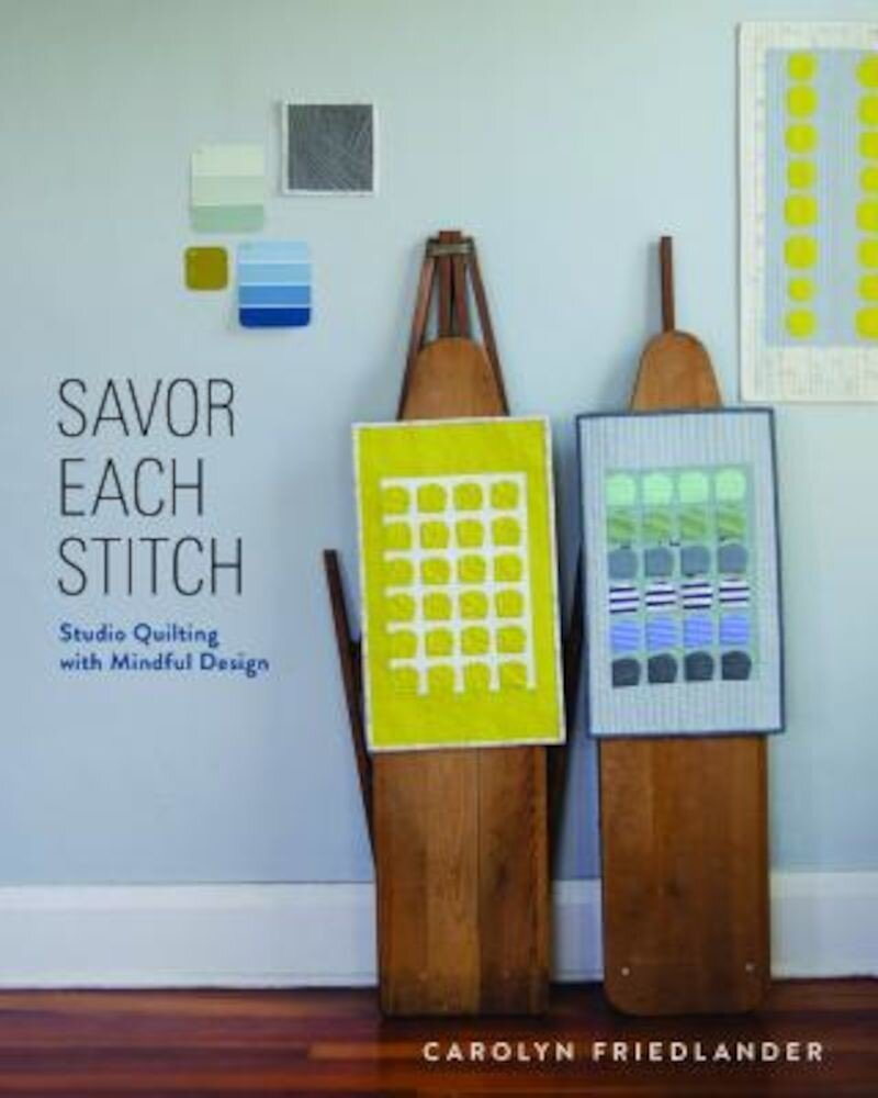 Savor Each Stitch: Studio Quilting with Mindful Design [With Pattern(s)], Paperback