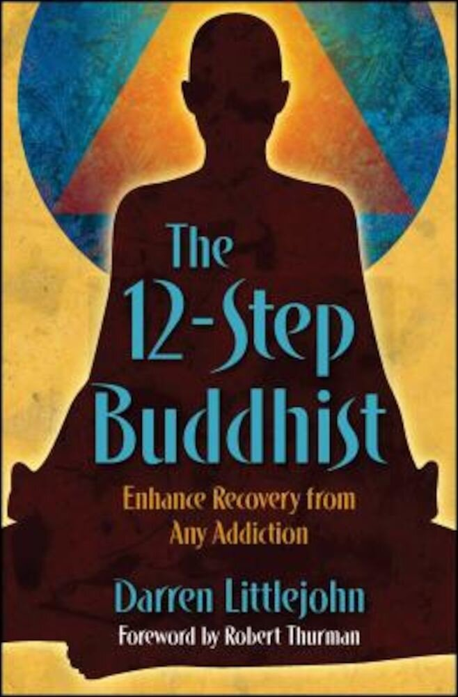 The 12-Step Buddhist: Enhance Recovery from Any Addiction, Paperback