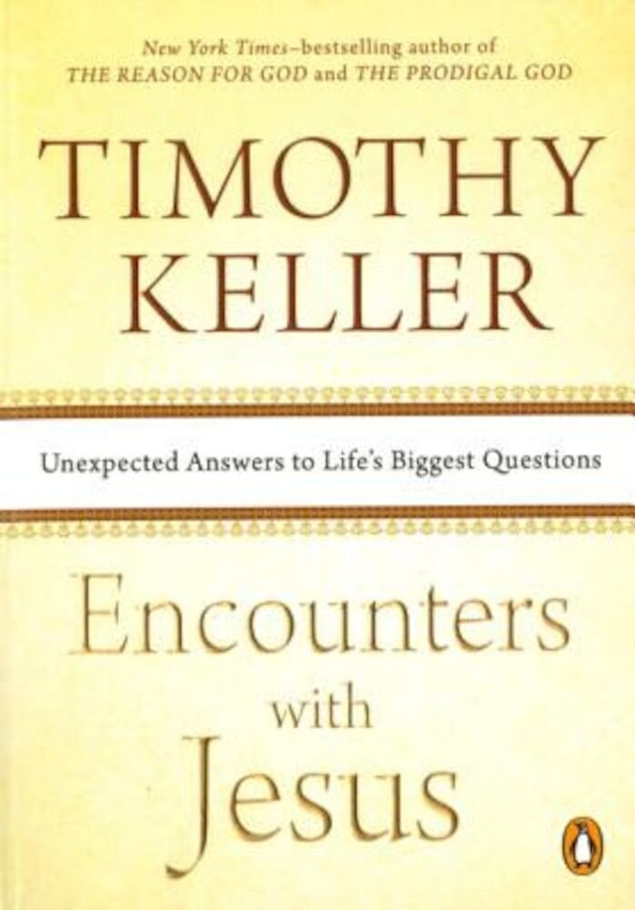 Encounters with Jesus: Unexpected Answers to Life's Biggest Questions, Paperback