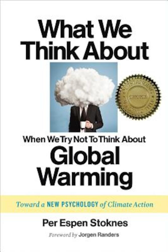 What We Think about When We Try Not to Think about Global Warming: Toward a New Psychology of Climate Action, Paperback