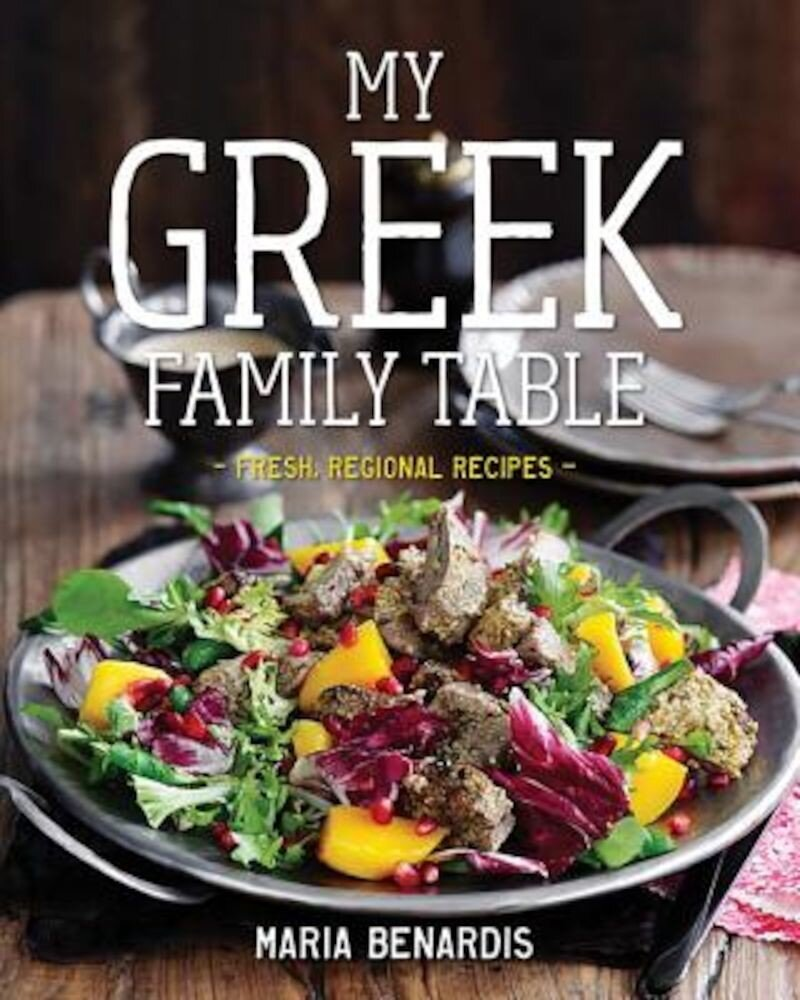 My Greek Family Table: Fresh, Regional Recipes, Hardcover
