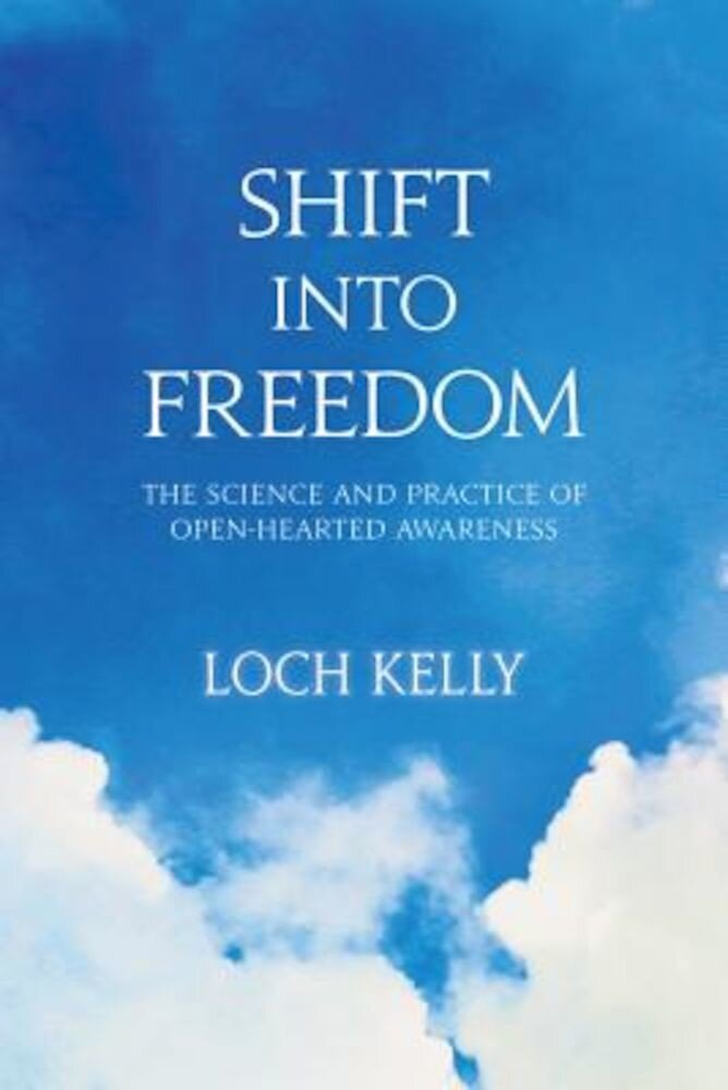 Shift Into Freedom: The Science and Practice of Open-Hearted Awareness, Paperback