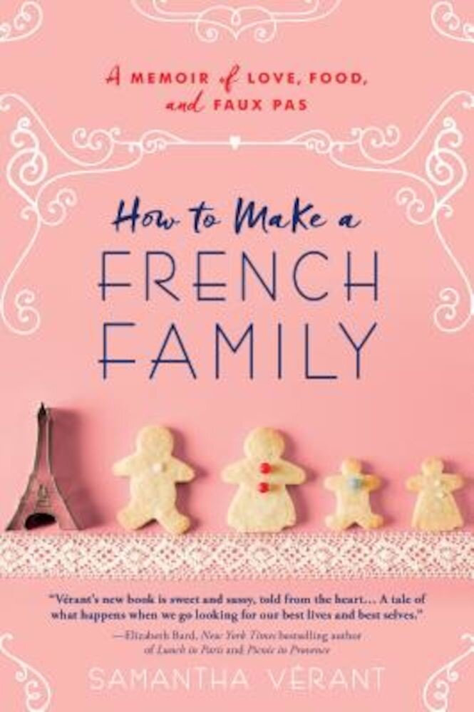 How to Make a French Family: A Memoir of Love, Food, and Faux Pas, Paperback
