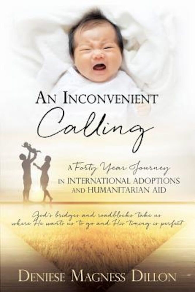 An Inconvenient Calling: A Forty Year Journey in International Adoptions and Humanitarian Aid, Paperback