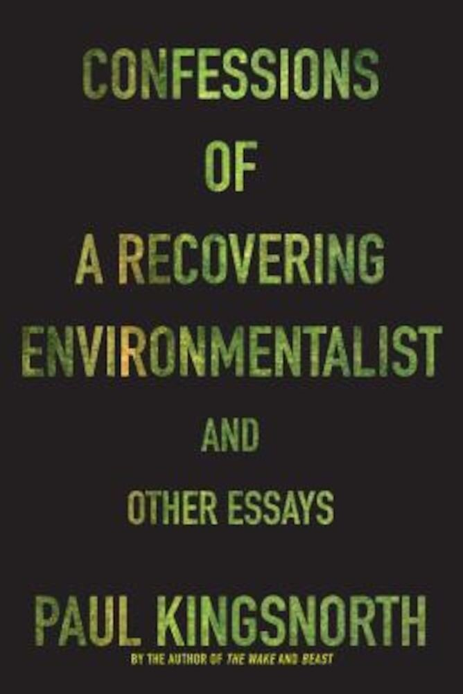Confessions of a Recovering Environmentalist and Other Essays, Paperback
