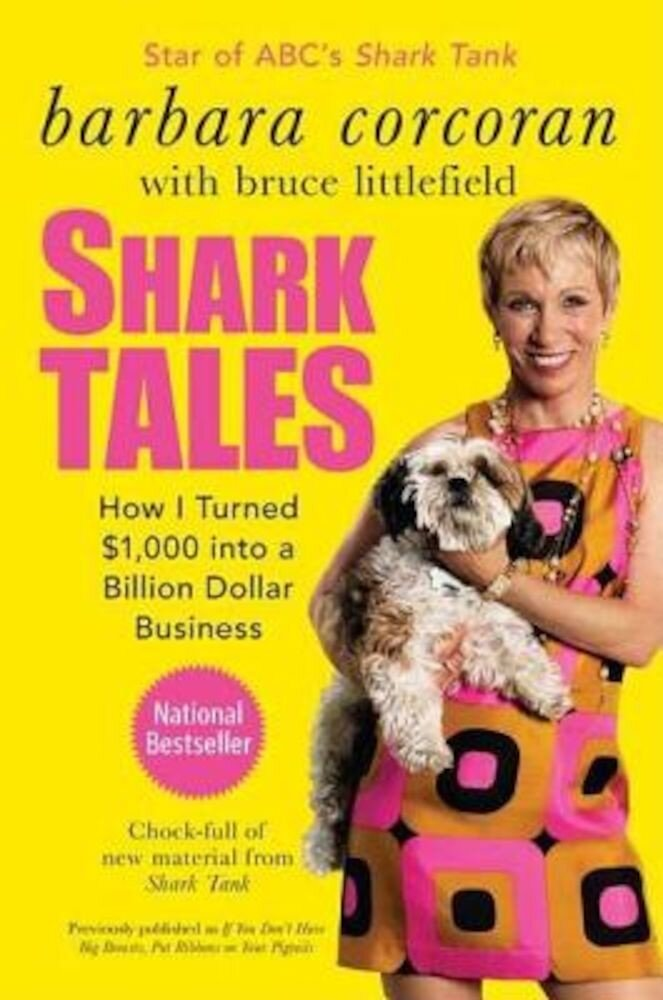 Shark Tales: How I Turned $1,000 Into a Billion Dollar Business, Paperback