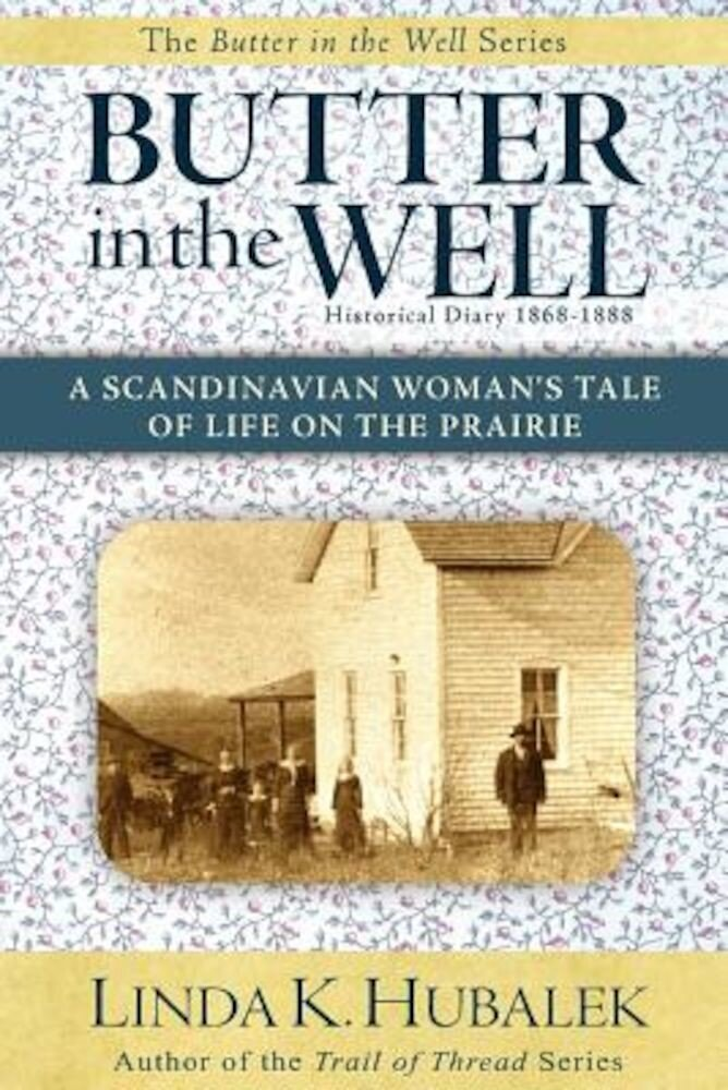 Butter in the Well: A Scandinavian Woman's Tale of Life on the Prairie, Paperback