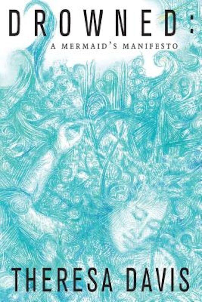 Drowned: A Mermaid's Manifesto, Paperback