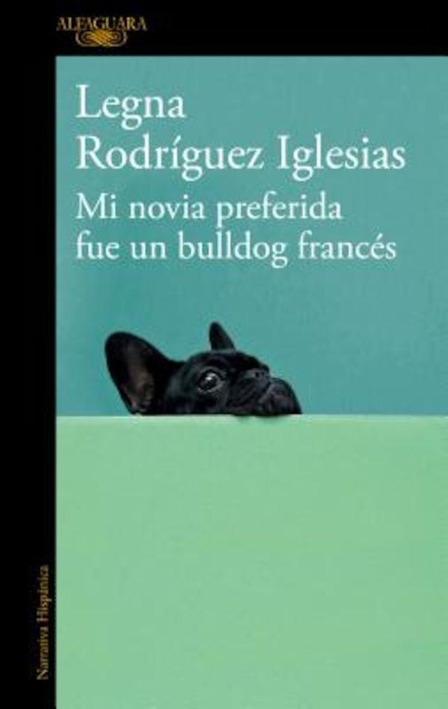 Mi Novia Preferida Fue Un Bulldog Frances / My Favorite Girlfriend Was a French Bulldog, Paperback