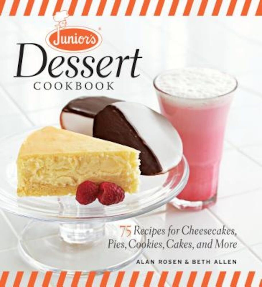 Junior's Dessert Cookbook: 75 Recipes for Cheesecakes, Pies, Cookies, Cakes, and More, Hardcover