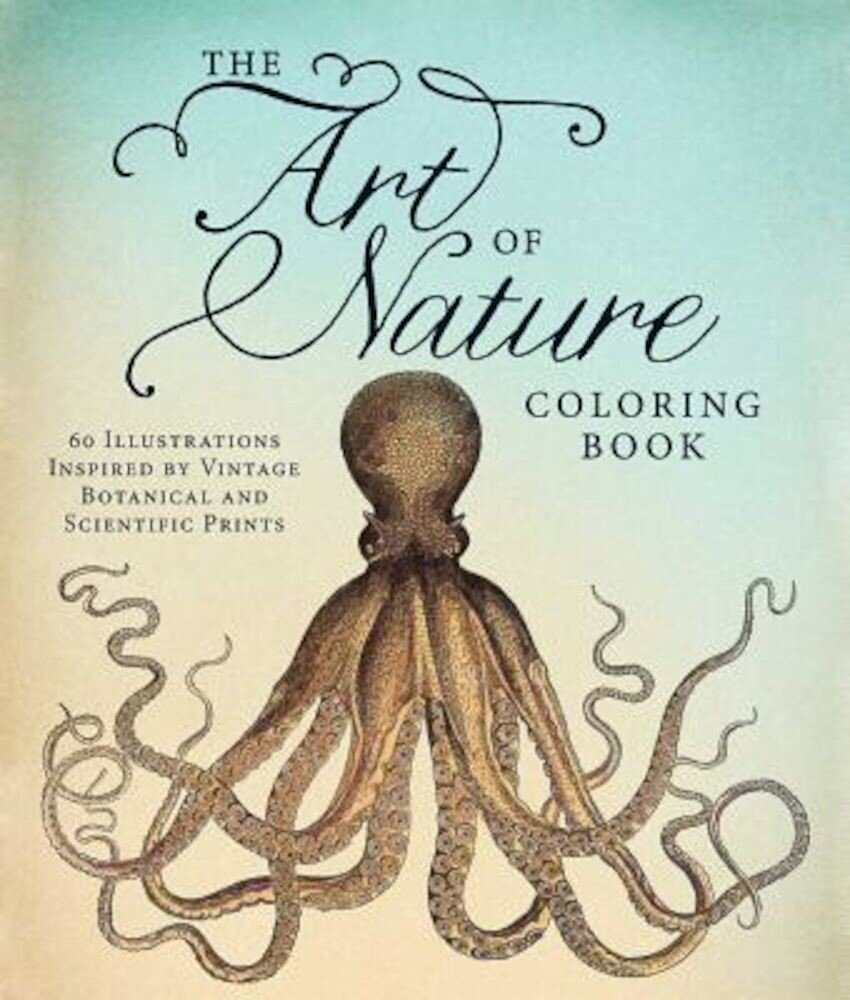 The Art of Nature Coloring Book: 60 Illustrations Inspired by Vintage Botanical and Scientific Prints, Paperback