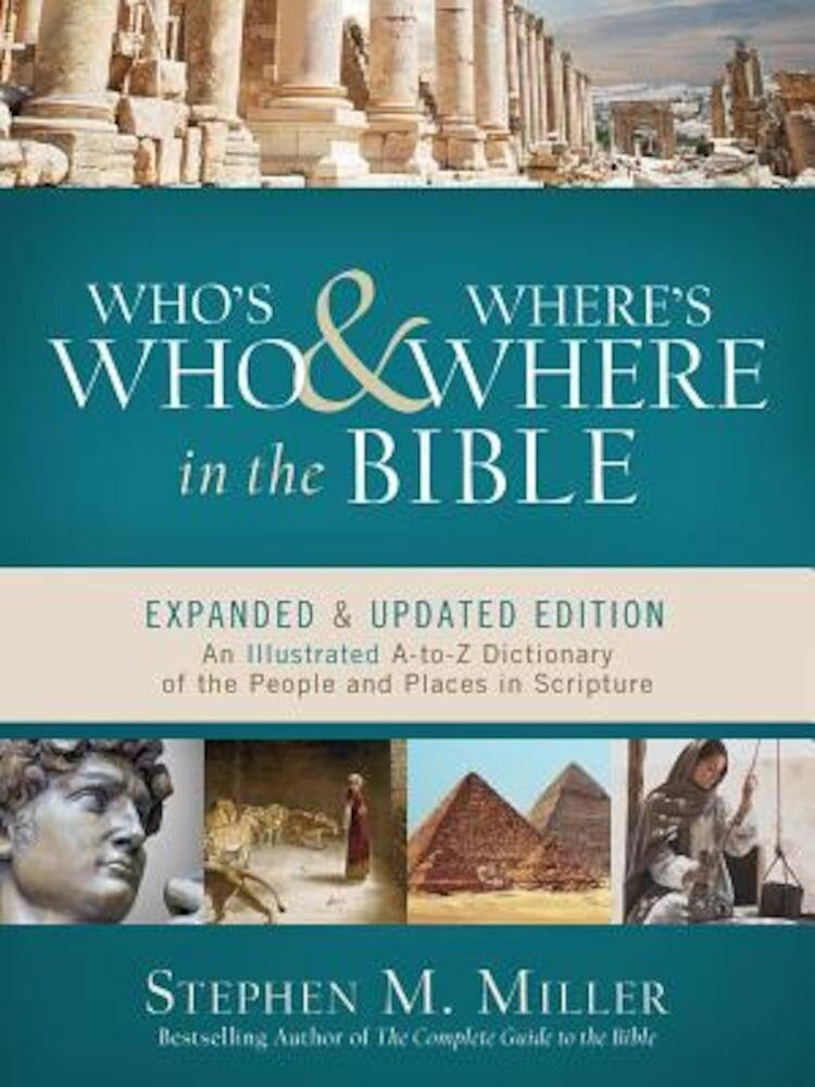 Who's Who and Where's Where in the Bible: An Illustrated A-To-Z Dictionary of the People and Places in Scripture, Paperback