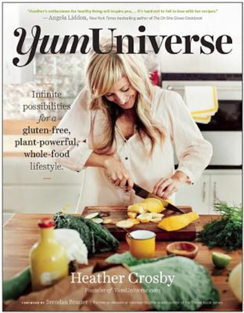Yumuniverse: Infinite Possibilities for a Gluten-Free, Plant-Powerful, Whole-Food Lifestyle, Paperback