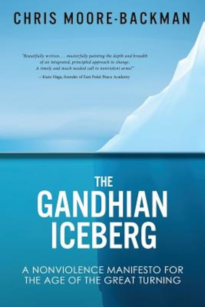 The Gandhian Iceberg: A Nonviolence Manifesto for the Age of the Great Turning, Paperback
