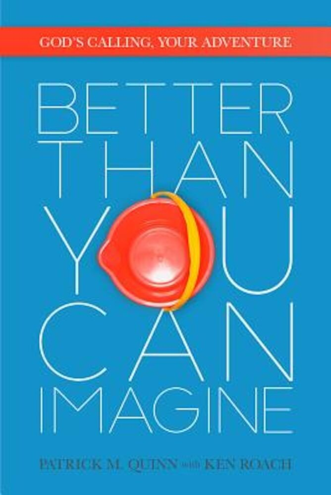 Better Than You Can Imagine: God's Calling, Your Adventure, Paperback