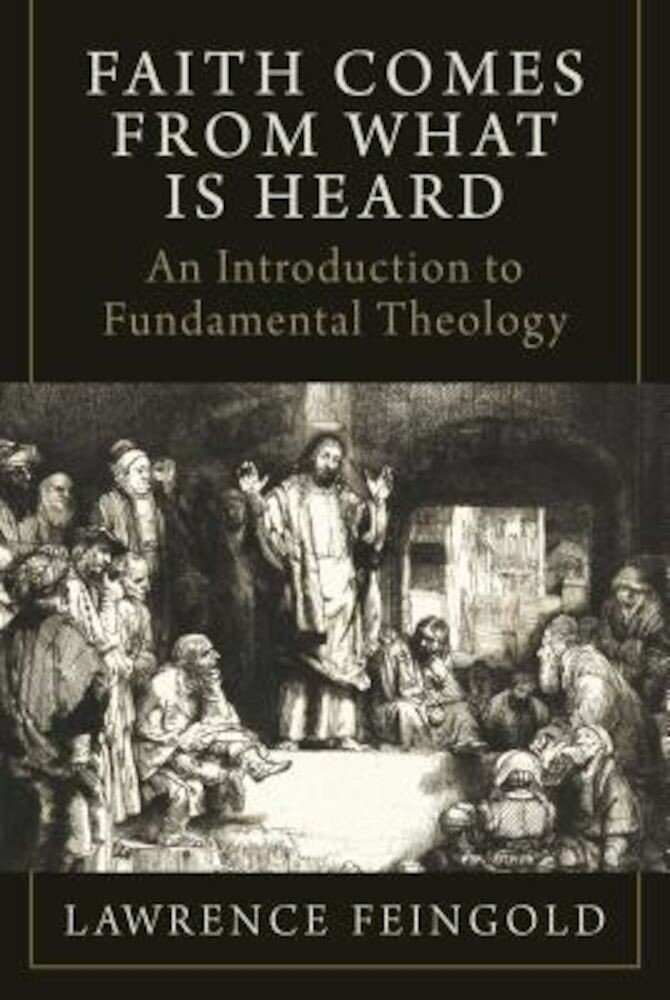 Faith Comes from What Is Heard: An Introduction to Fundamental Theology, Hardcover