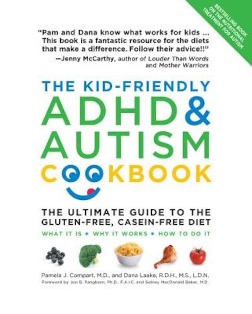 The Kid-Friendly ADHD & Autism Cookbook: The Ultimate Guide to the Gluten-Free, Casein-Free Diet, Paperback