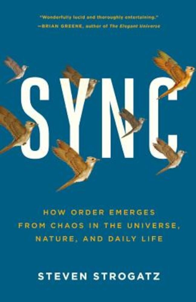 Sync: How Order Emerges from Chaos in the Universe, Nature, and Daily Life, Paperback