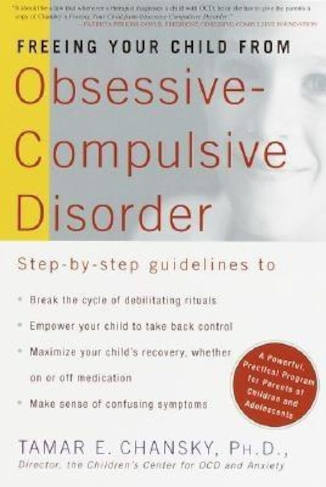 Freeing Your Child from Obsessive-Compulsive Disorder: A Powerful, Practical Program for Parents of Children and Adolescents, Paperback