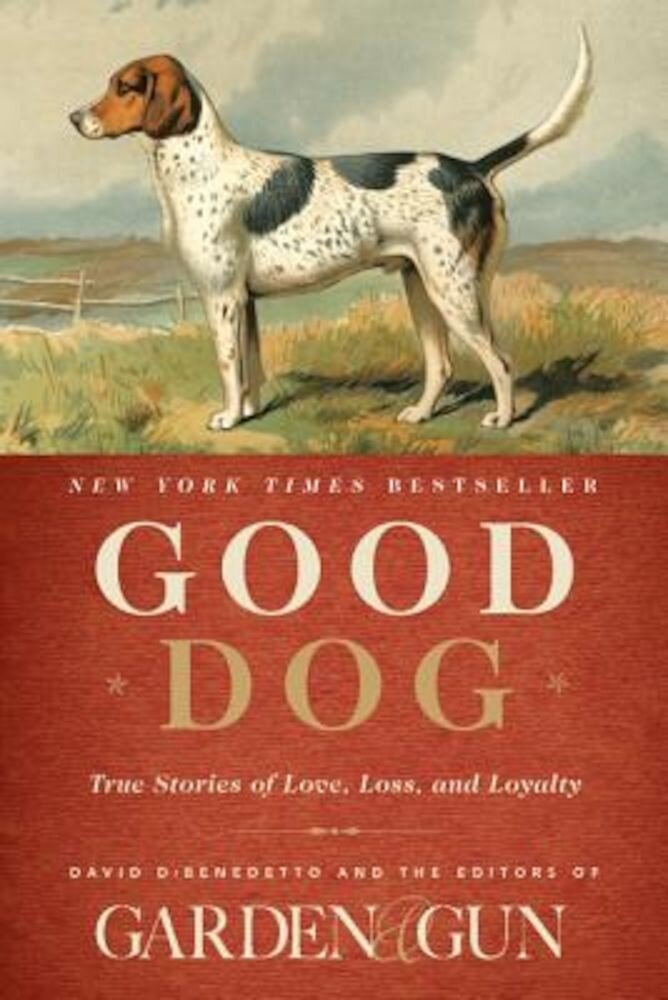 Good Dog: True Stories of Love, Loss, and Loyalty, Hardcover