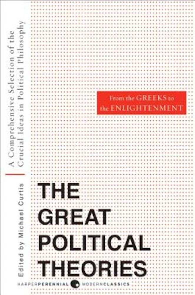 Great Political Theories, Volume 1: A Comprehensive Selection of the Crucial Ideas in Political Philosophy from the Greeks to the Enlightenment, Paperback