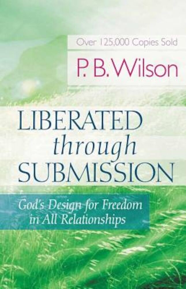 Liberated Through Submission: God's Design for Freedom in All Relationships, Paperback