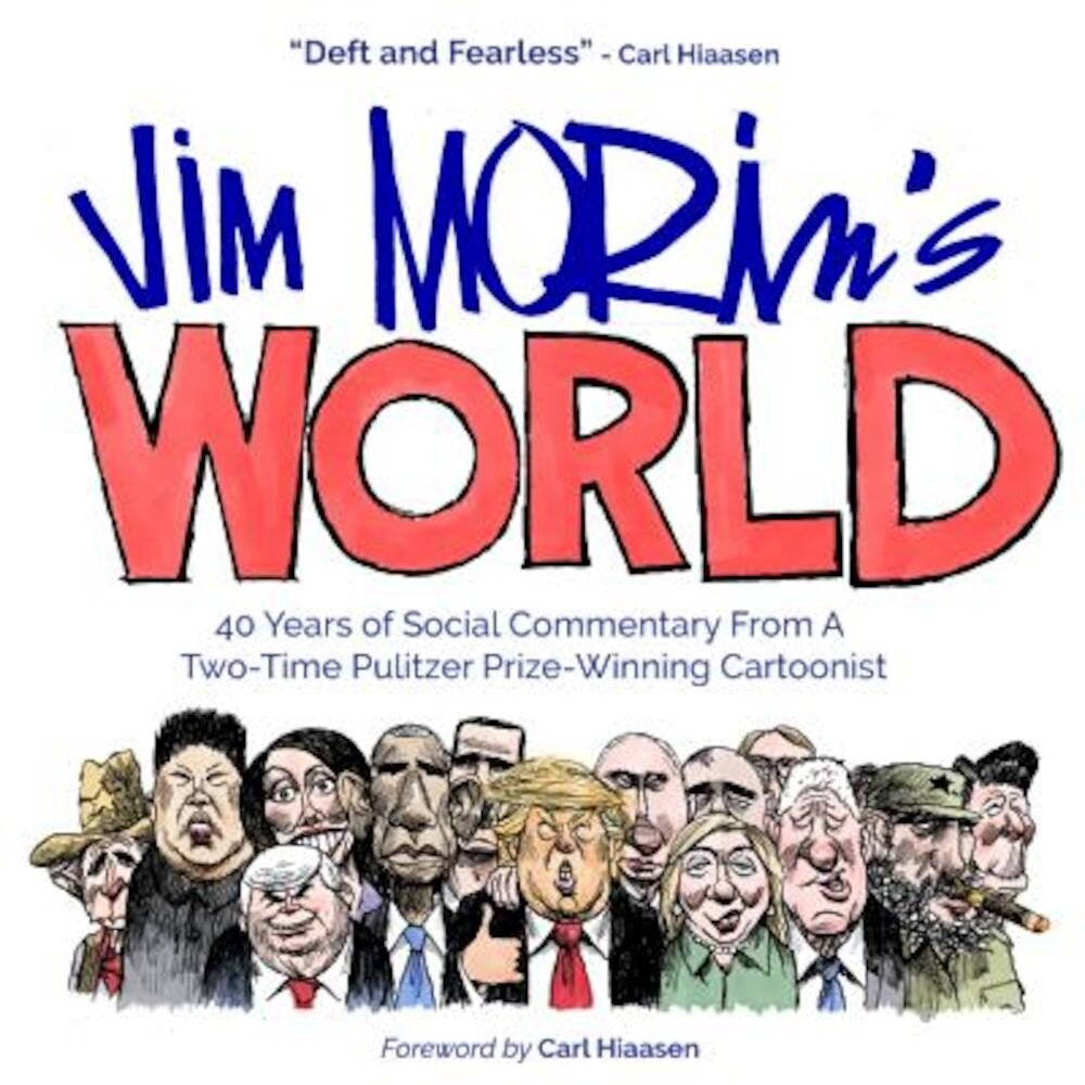 Jim Morin's World: 40 Years of Social Commentary from a Two-Time Pulitzer Prize-Winning Cartoonist, Paperback