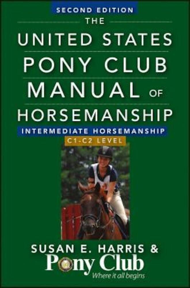 The United States Pony Club Manual of Horsemanship: Intermediate Horsemanship/C1-C2 Level, Paperback