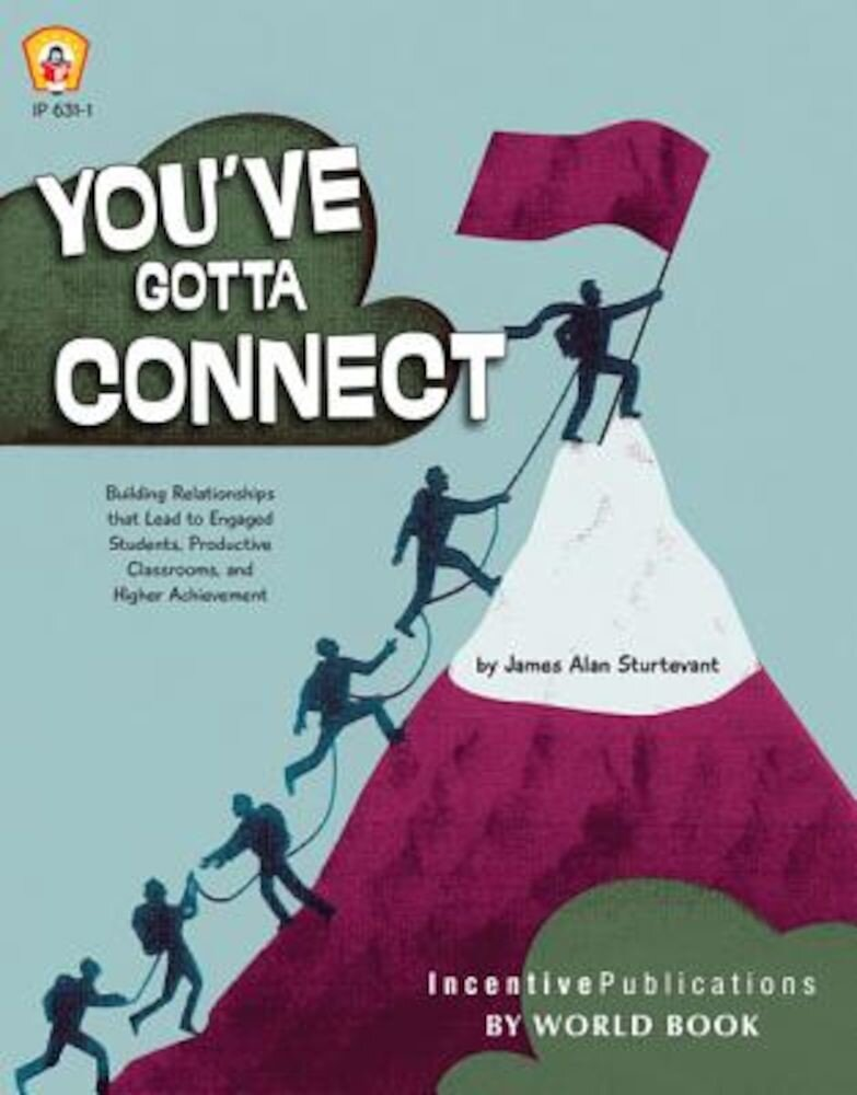 You've Gotta Connect: Building Relationships That Lead to Engaged Students, Productive Classrooms, and Higher Achievement, Paperback