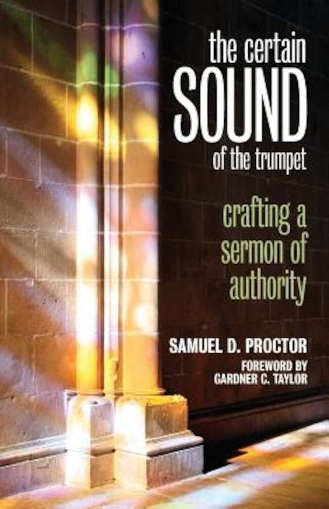 The Certain Sound of the Trumpet: Crafting a Sermon of Authority, Paperback