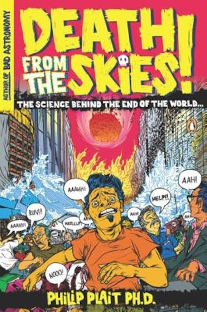 Death from the Skies!: The Science Behind the End of the World, Paperback