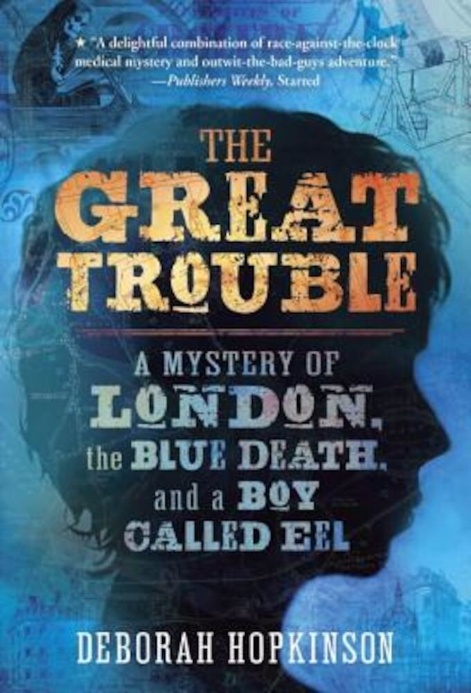 The Great Trouble: A Mystery of London, the Blue Death, and a Boy Called Eel, Paperback