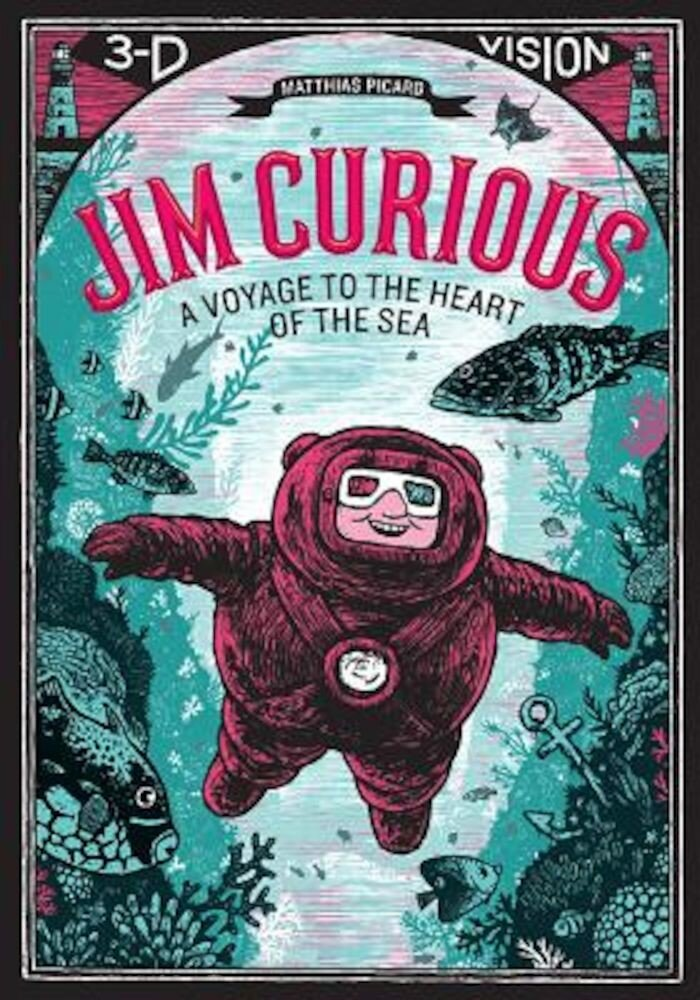 Jim Curious: A Voyage to the Heart of the Sea [With 2 Pair of 3-D Glasses], Hardcover