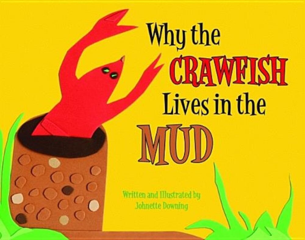 Why the Crawfish Lives in the Mud, Hardcover
