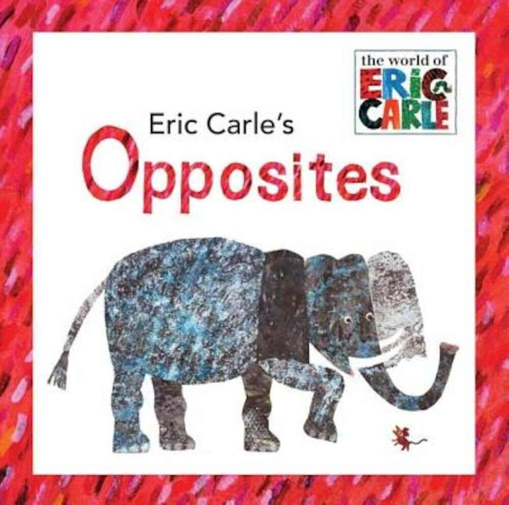 Eric Carle's Opposites, Hardcover