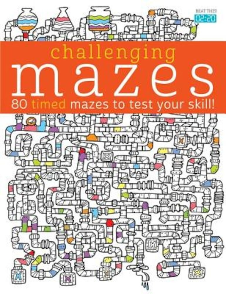 Challenging Mazes: 80 Timed Mazes to Test Your Skill!, Paperback
