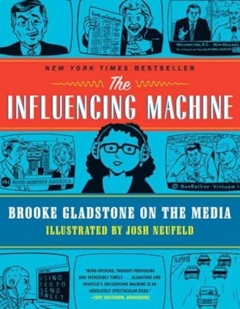 The Influencing Machine: Brooke Gladstone on the Media, Paperback