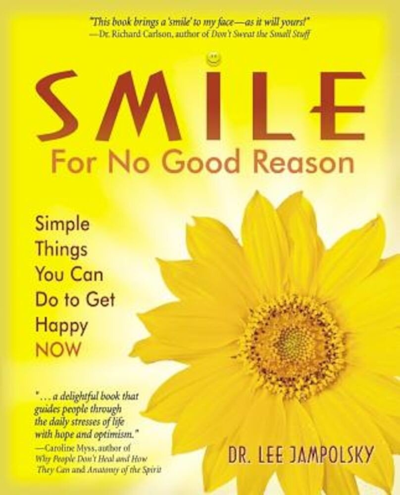 Smile for No Good Reason: Simple Things You Can Do to Get Happy Now, Paperback