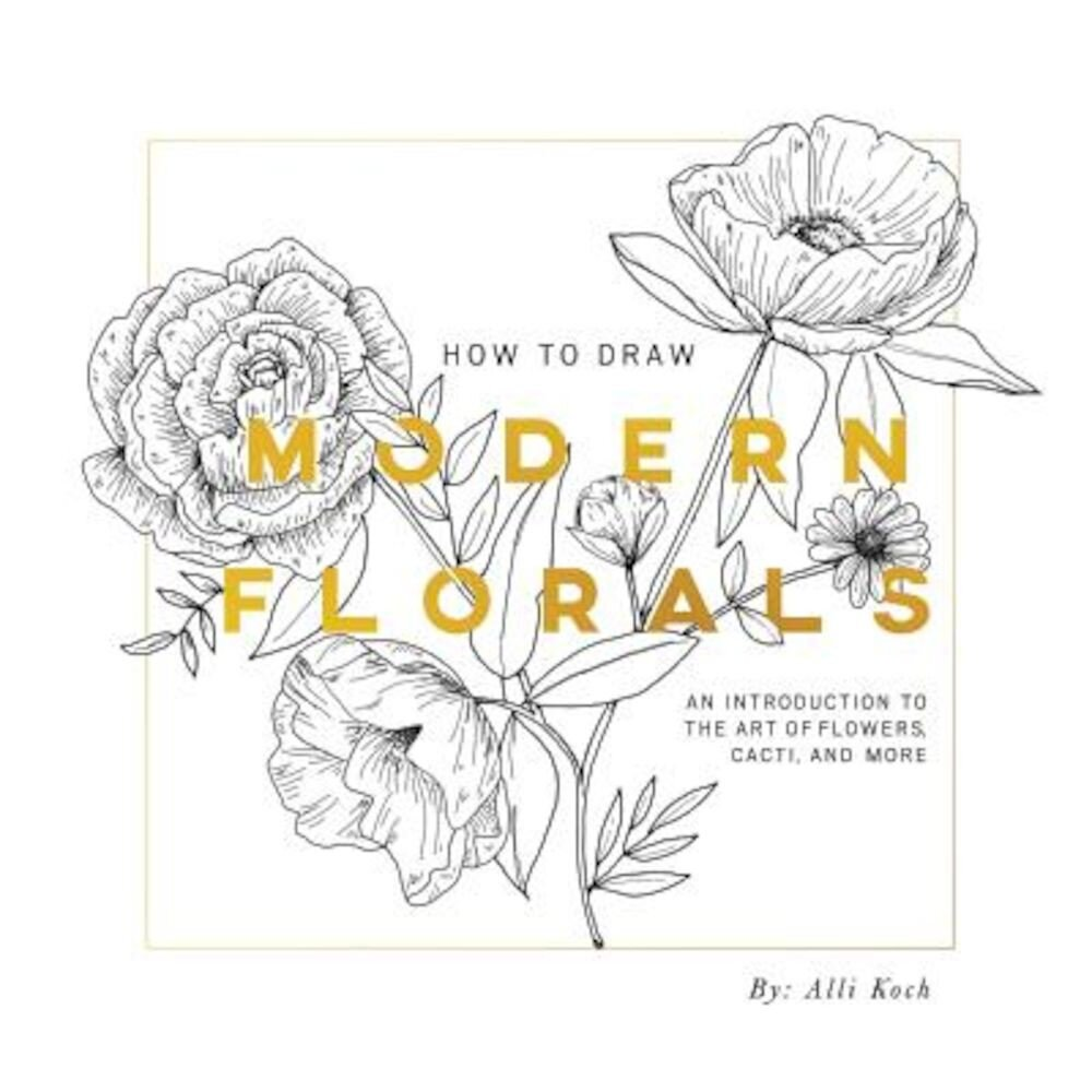 How to Draw Modern Florals: An Introduction to the Art of Flowers, Cacti, and More, Paperback