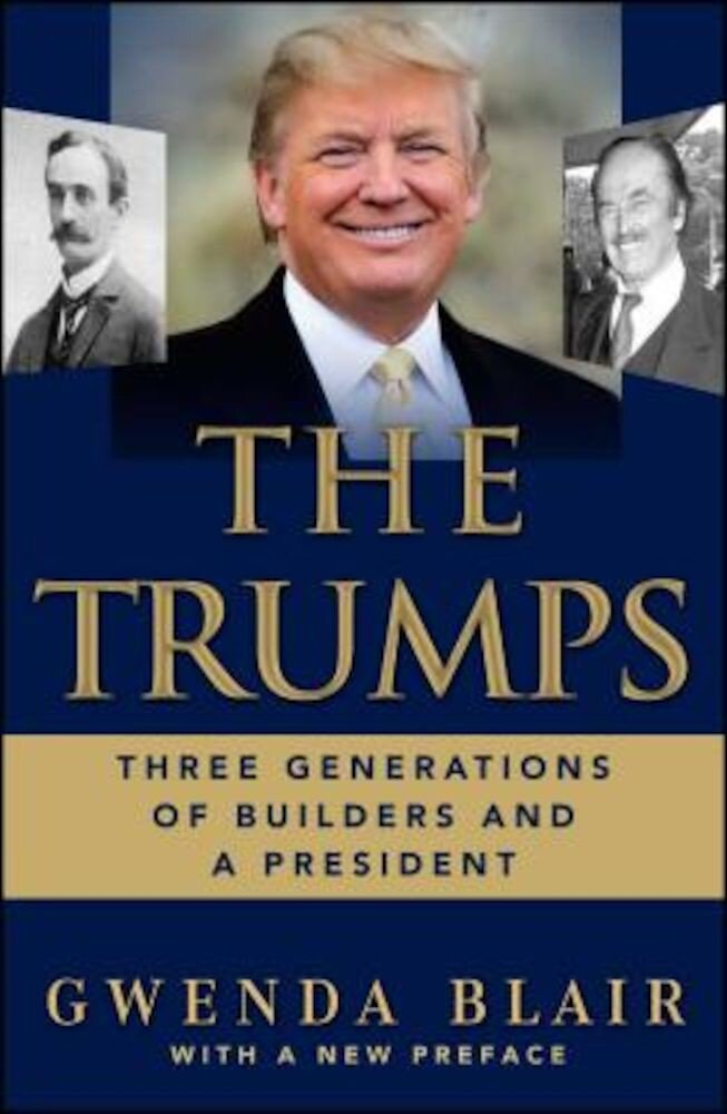 The Trumps: Three Generations of Builders and a President, Paperback