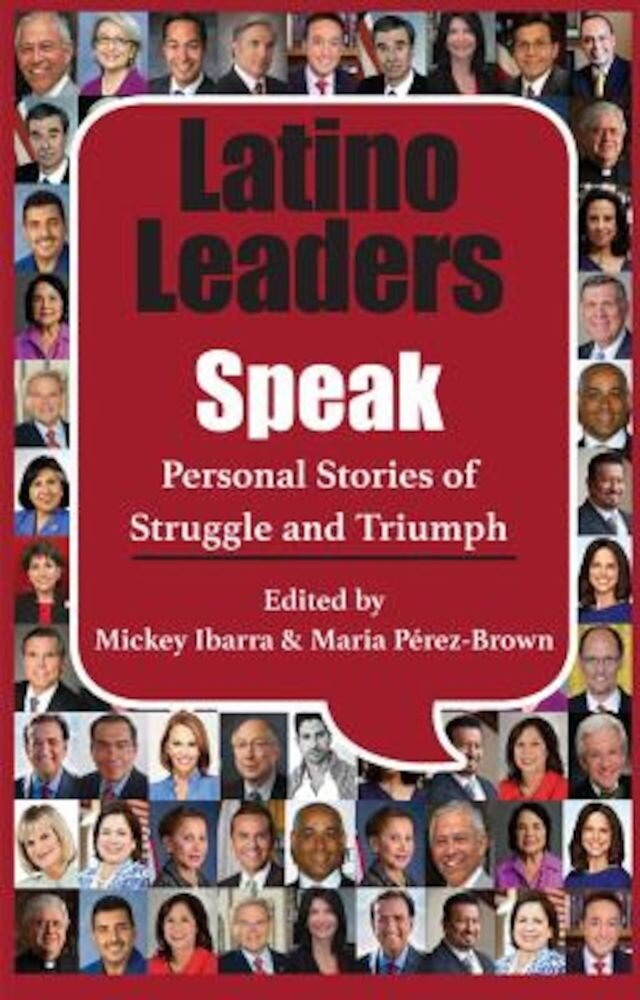 Latino Leaders Speak: Personal Stories of Struggle and Triumph, Paperback