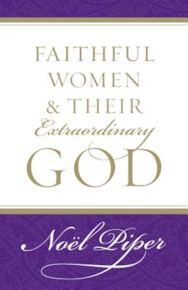 Faithful Women and Their Extraordinary God, Paperback