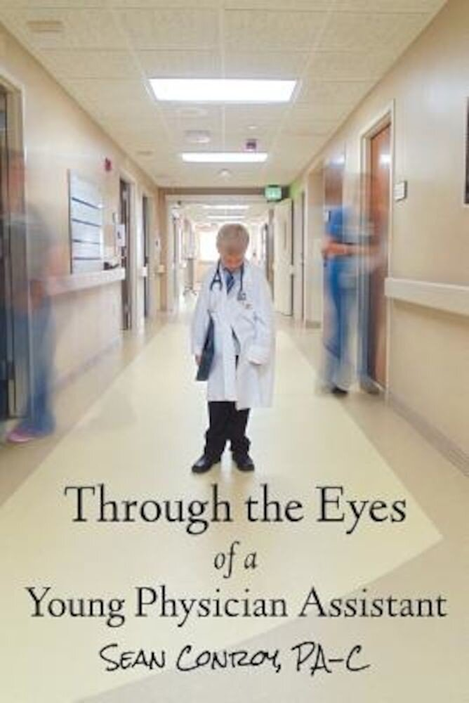 Through the Eyes of a Young Physician Assistant, Paperback