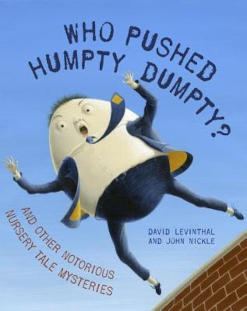 Who Pushed Humpty Dumpty?: And Other Notorious Nursery Tale Mysteries, Hardcover