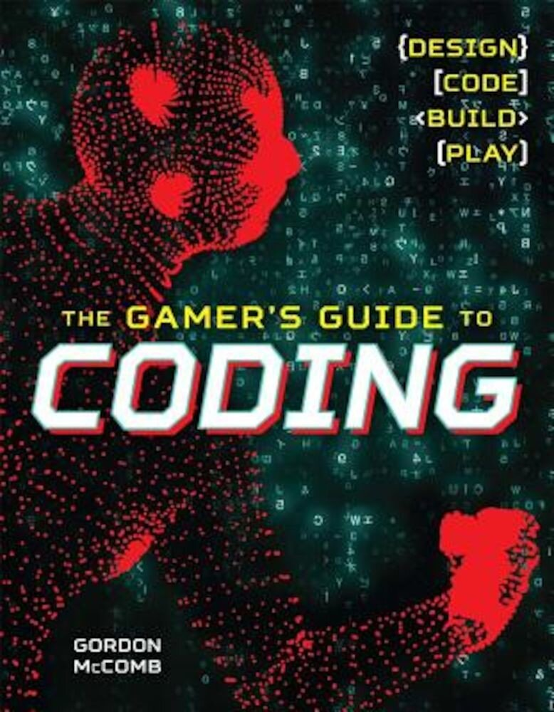 The Gamer's Guide to Coding: Design, Code, Build, Play, Paperback