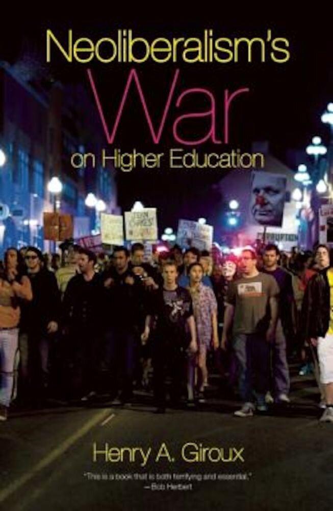Neoliberalism's War on Higher Education, Paperback