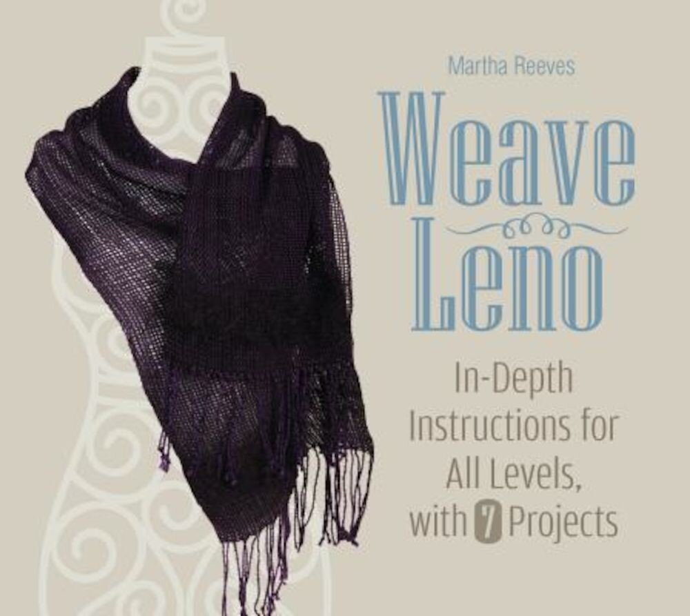 Weave Leno: In-Depth Instructions for All Levels, with 7 Projects, Hardcover