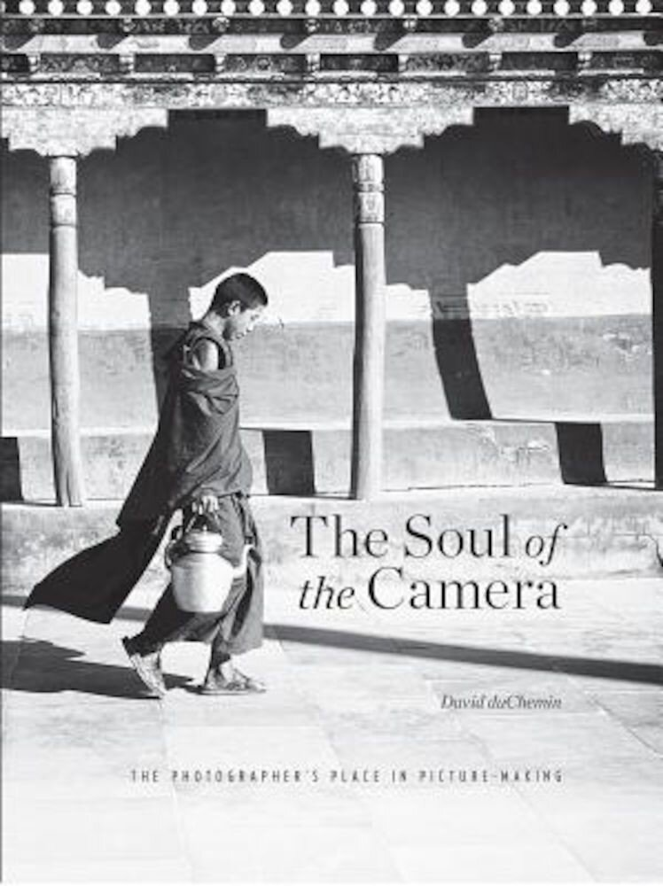 The Soul of the Camera: The Photographer's Place in Picture-Making, Hardcover