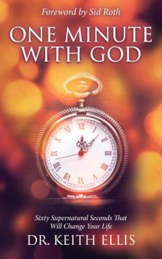 One Minute with God: Sixty Supernatural Seconds That Will Change Your Life, Paperback