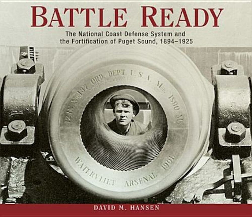 Battle Ready: The National Coast Defense System and the Fortification of Puget Sound, 1894-1925, Paperback